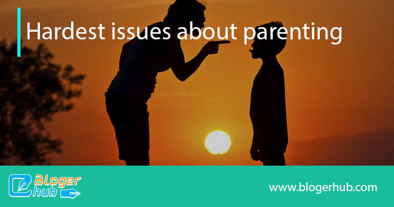 Hardest issues about parenting