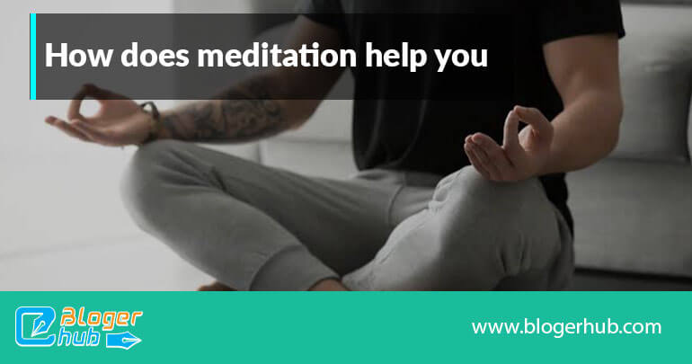 How does meditation help you