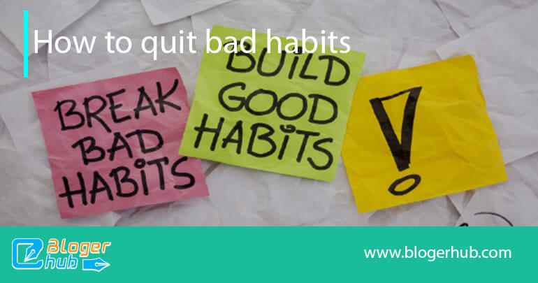 How to quit bad habits