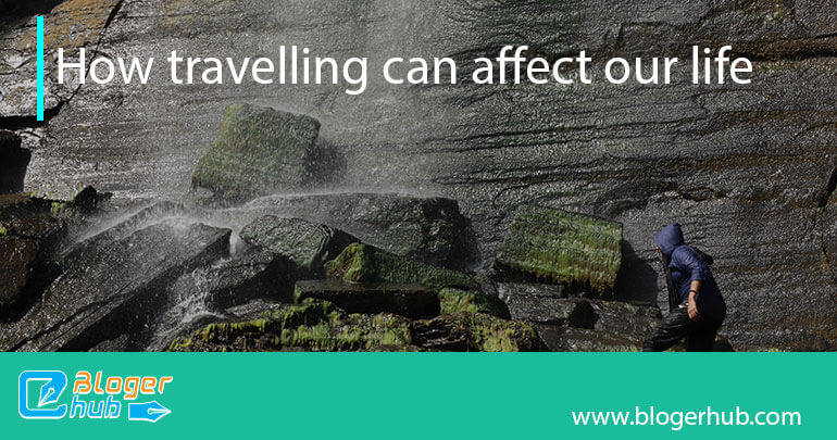 How travelling can affect our life