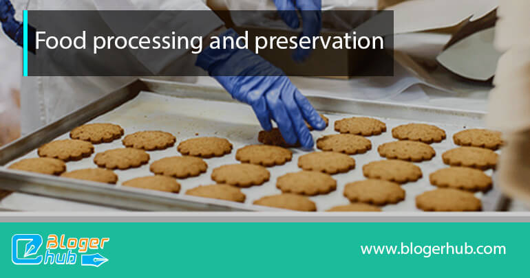 Importance of food processing and preservation